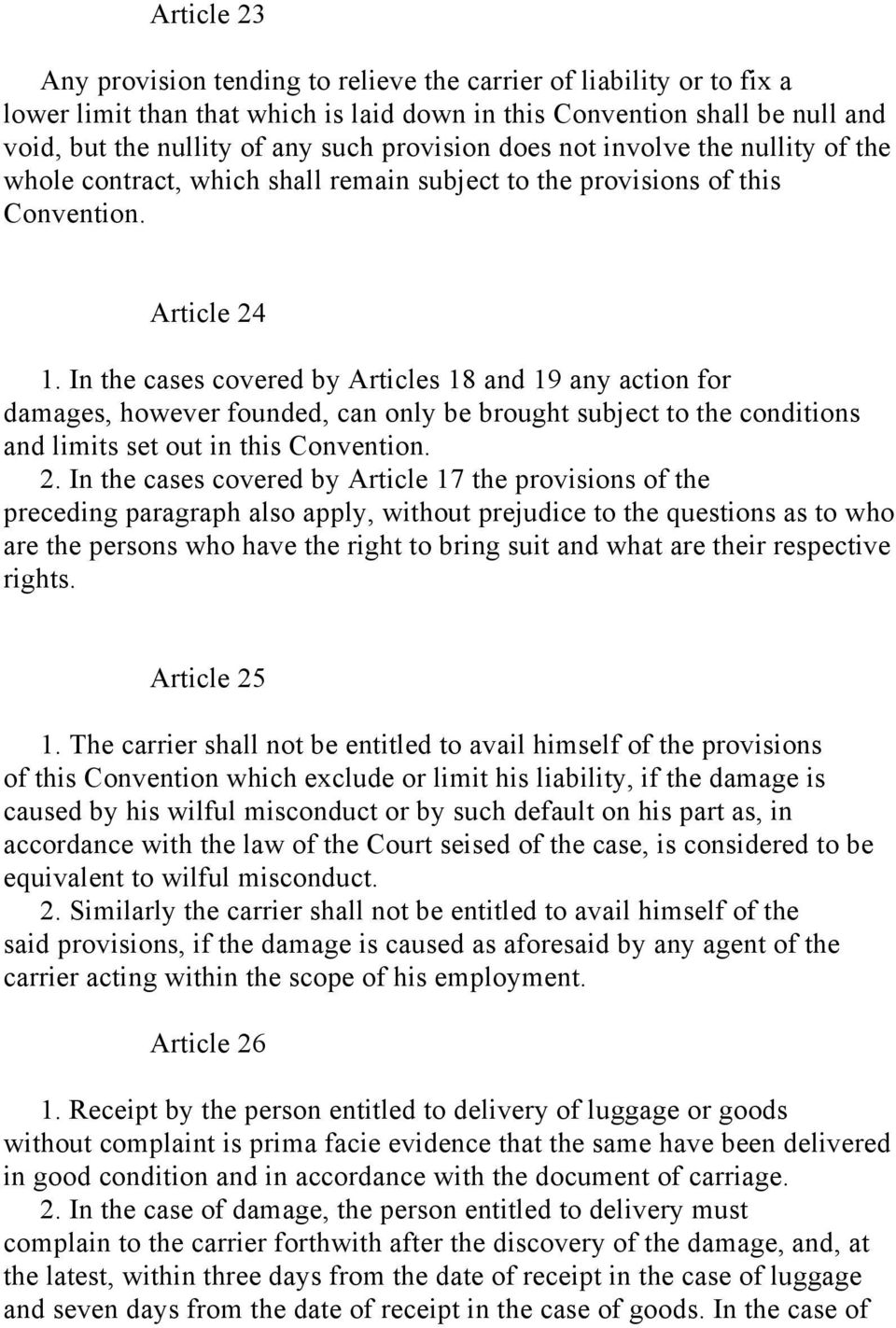 In the cases covered by Articles 18 and 19 any action for damages, however founded, can only be brought subject to the conditions and limits set out in this Convention. 2.