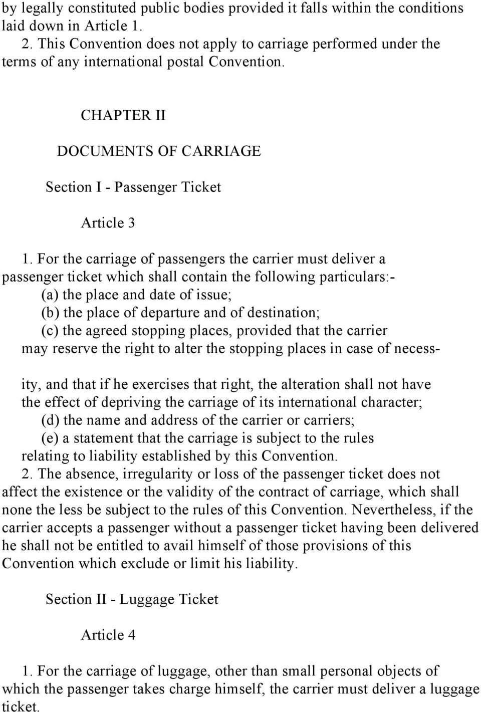 For the carriage of passengers the carrier must deliver a passenger ticket which shall contain the following particulars:- (a) the place and date of issue; (b) the place of departure and of