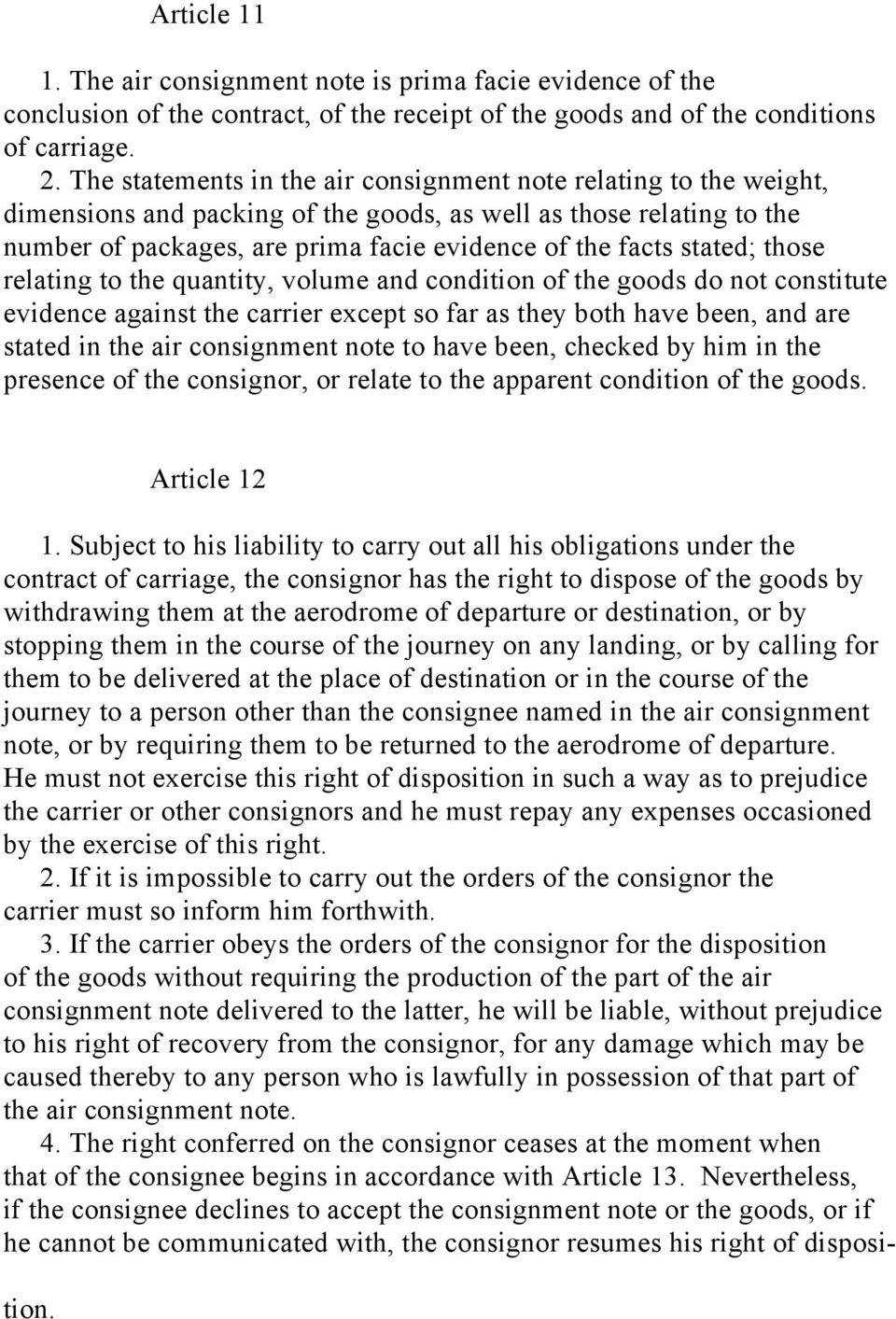 stated; those relating to the quantity, volume and condition of the goods do not constitute evidence against the carrier except so far as they both have been, and are stated in the air consignment