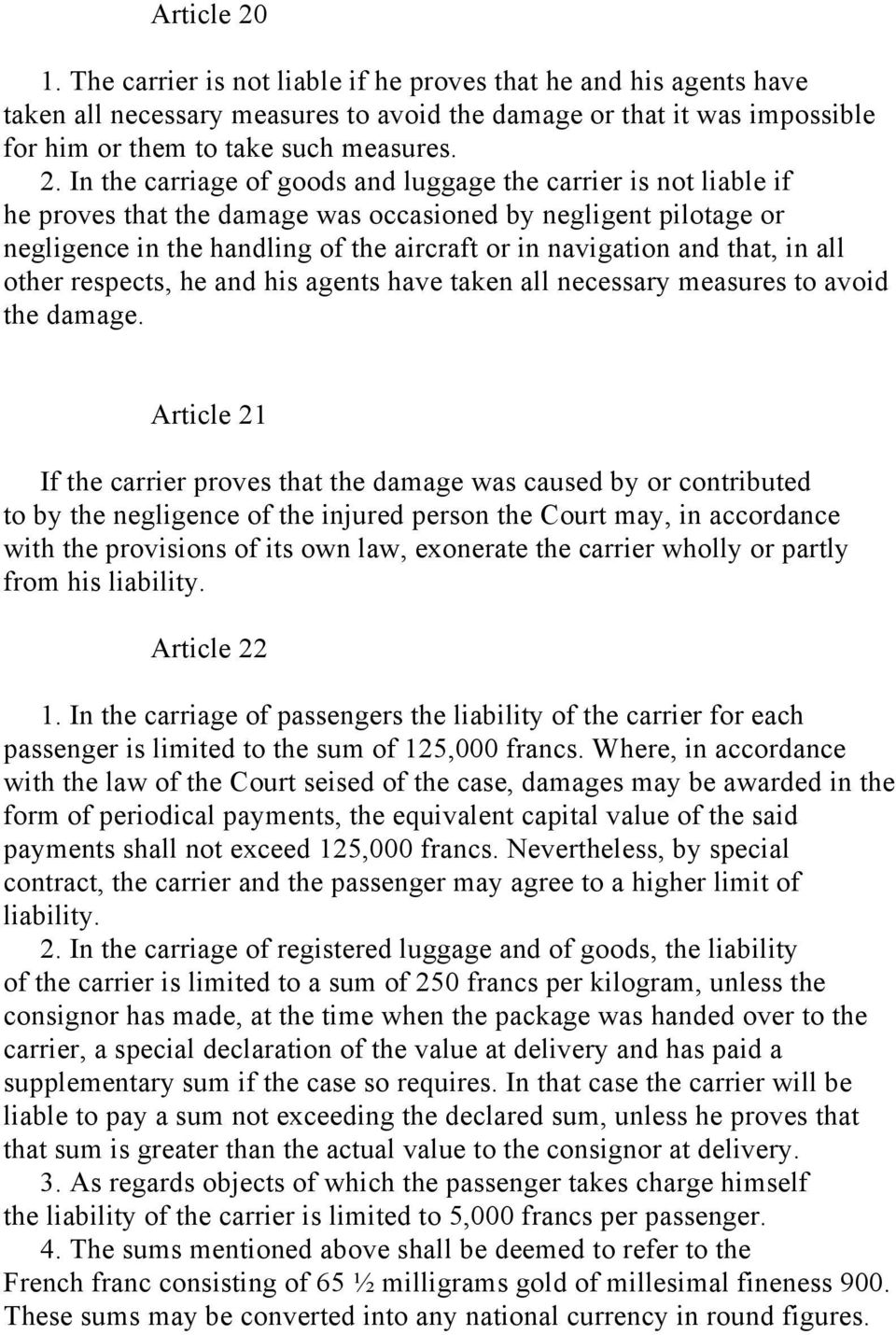 In the carriage of goods and luggage the carrier is not liable if he proves that the damage was occasioned by negligent pilotage or negligence in the handling of the aircraft or in navigation and