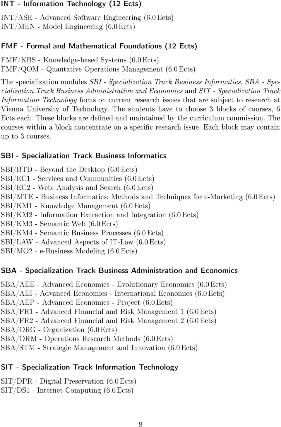 0 Ects) The specialization modules SBI - Specialization Track Business Informatics, SBA - Specialization Track Business Administration and Economics and SIT - Specialization Track Information