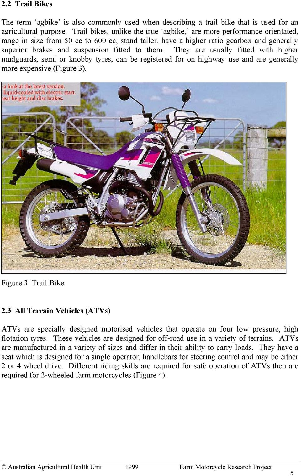 to them. They are usually fitted with higher mudguards, semi or knobby tyres, can be registered for on highway use and are generally more expensive (Figure 3). Figure 3 Trail Bike 2.