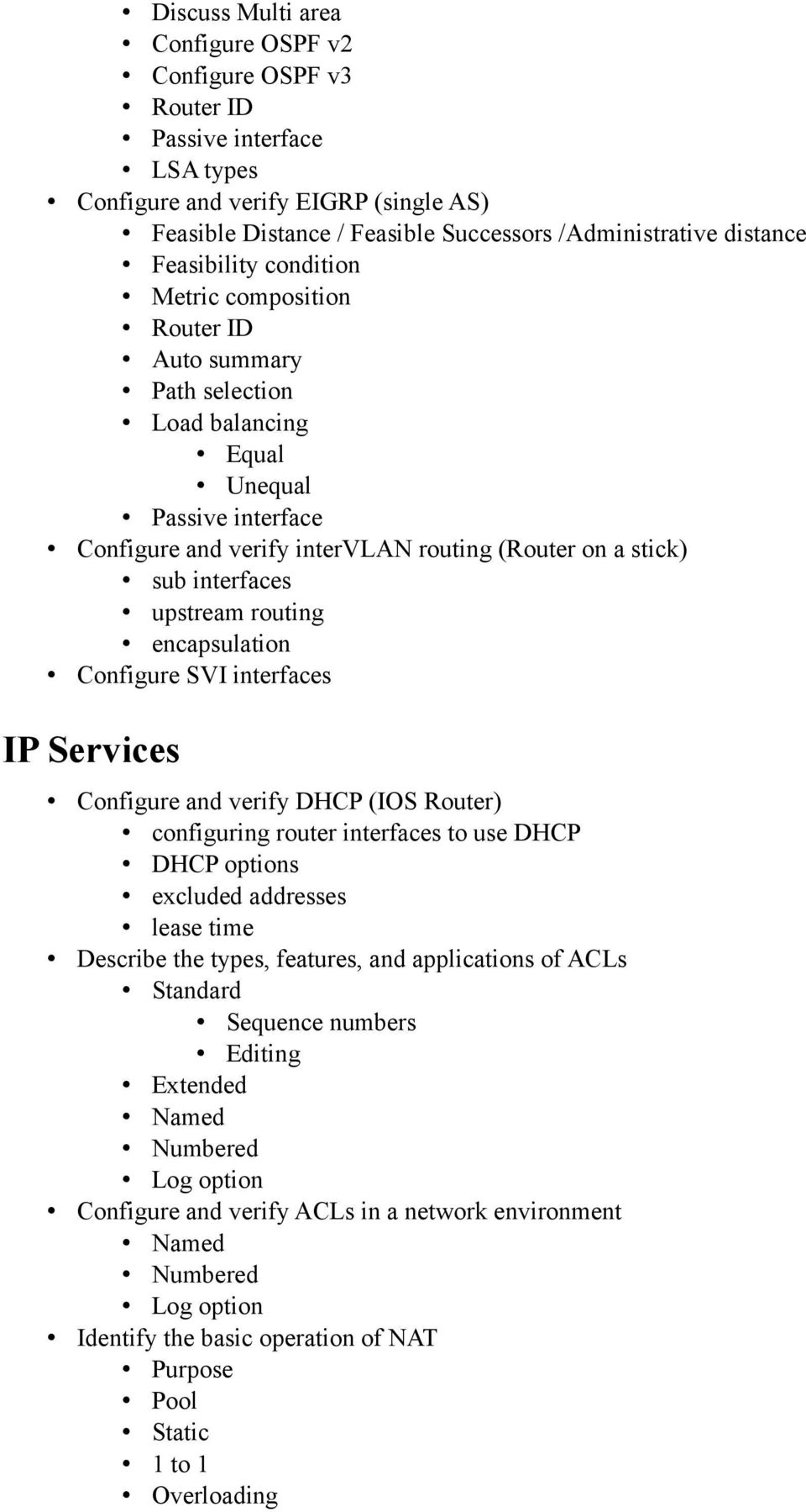 upstream routing encapsulation Configure SVI interfaces IP Services Configure and verify DHCP (IOS Router) configuring router interfaces to use DHCP DHCP options excluded addresses lease time
