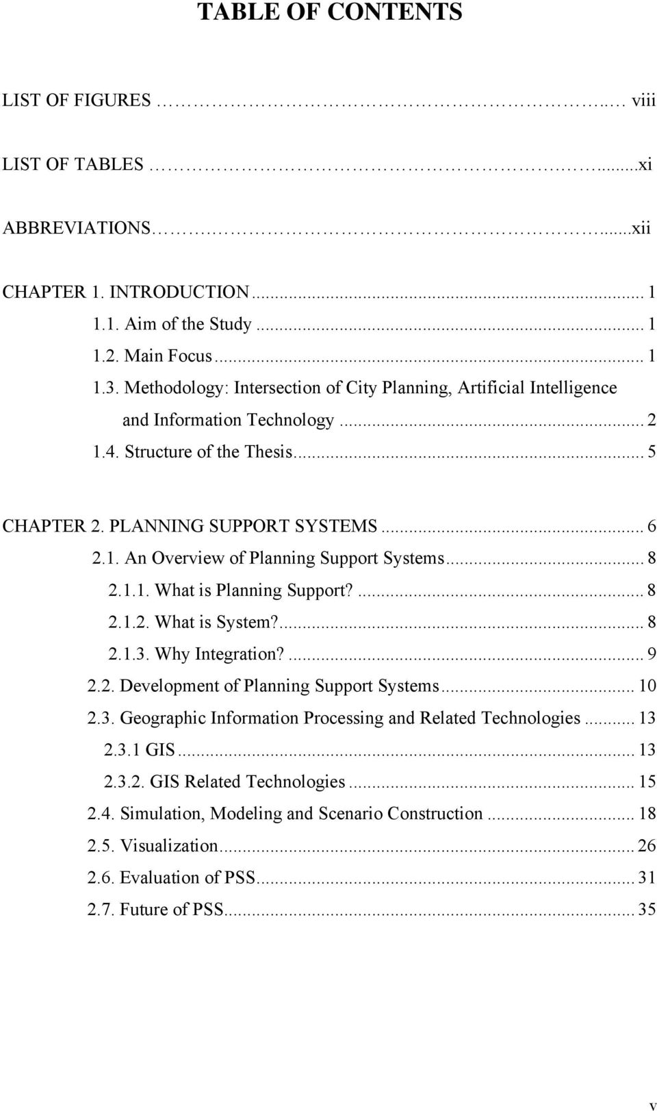 .. 8 2.1.1. What is Planning Support?... 8 2.1.2. What is System?... 8 2.1.3. Why Integration?... 9 2.2. Development of Planning Support Systems... 10 2.3. Geographic Information Processing and Related Technologies.