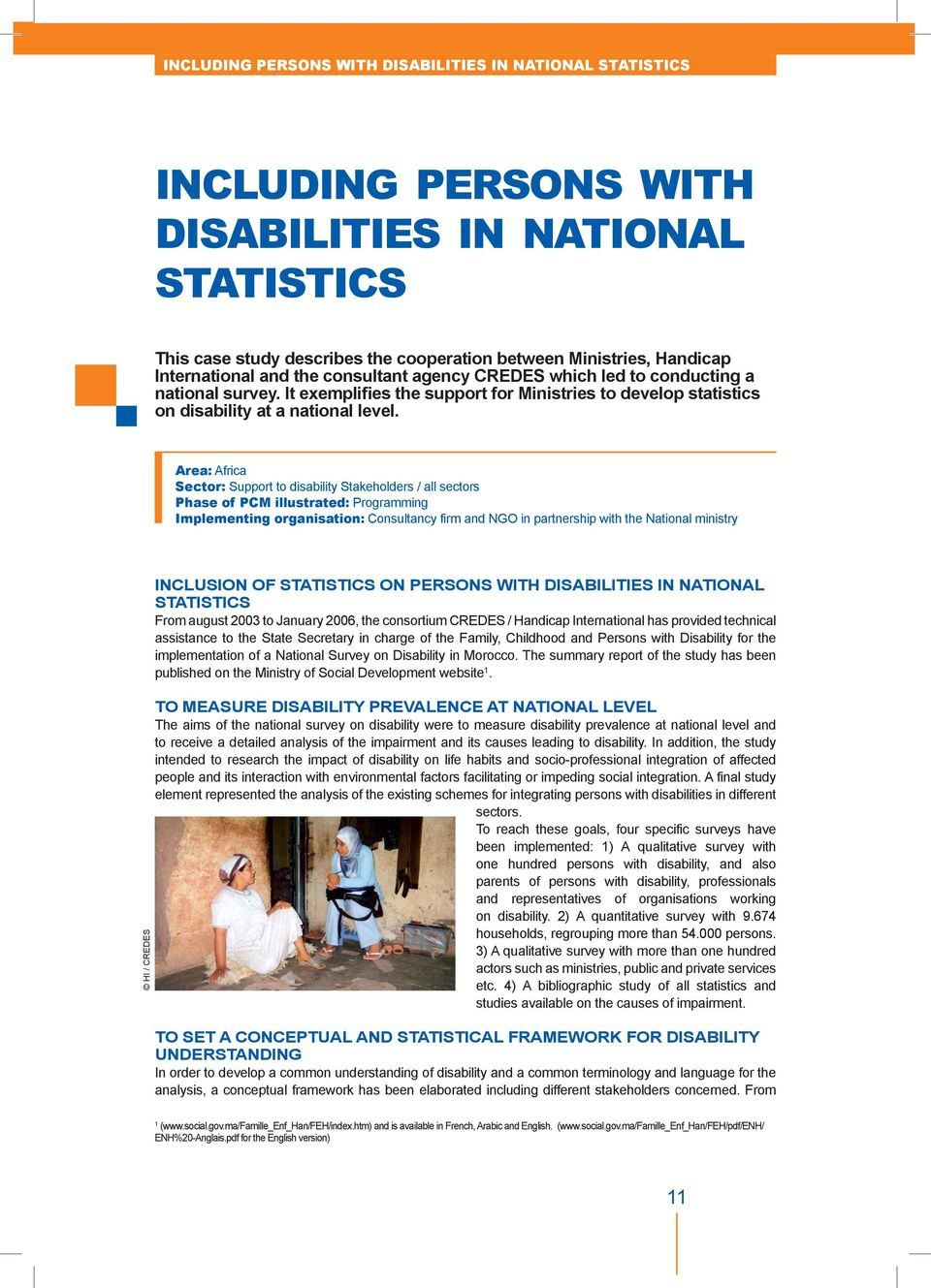 Area: Africa Sector: Support to disability Stakeholders / all sectors Phase of PCM illustrated: Programming Implementing organisation: Consultancy firm and NGO in partnership with the National