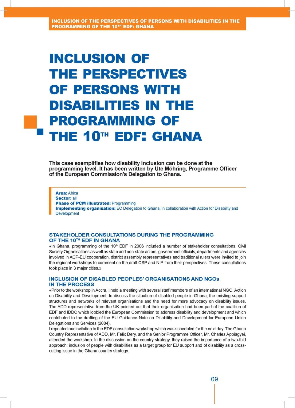 Area: Africa Sector: all Phase of PCM illustrated: Programming Implementing organisation: EC Delegation to Ghana, in collaboration with Action for Disability and Development Stakeholder consultations