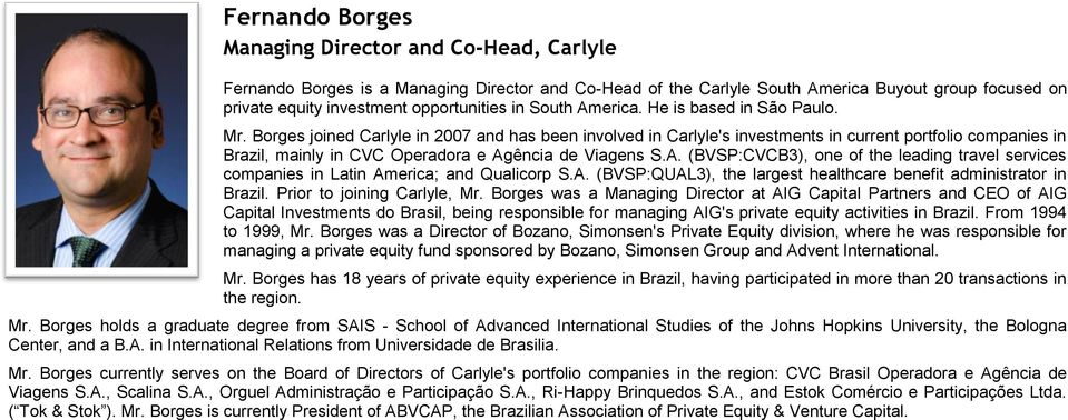 Borges joined Carlyle in 2007 and has been involved in Carlyle's investments in current portfolio companies in Brazil, mainly in CVC Operadora e Ag
