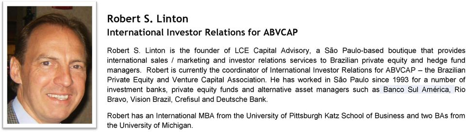 fund managers. Robert is currently the coordinator of International Investor Relations for ABVCAP the Brazilian Private Equity and Venture Capital Association.