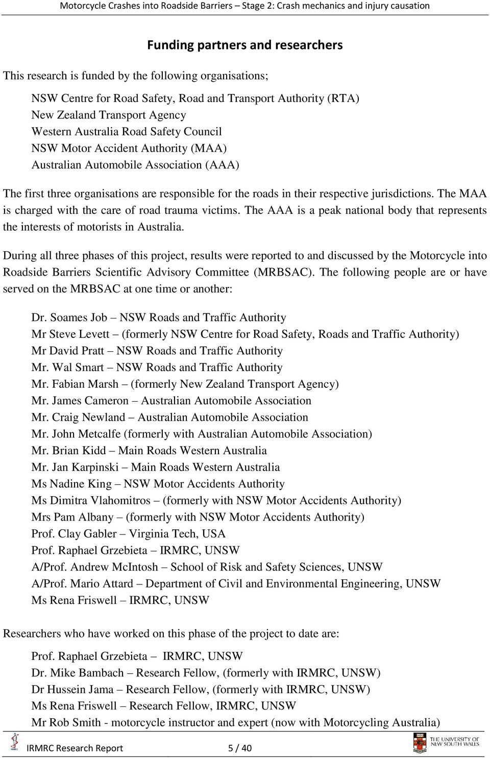 The MAA is charged with the care of road trauma victims. The AAA is a peak national body that represents the interests of motorists in Australia.