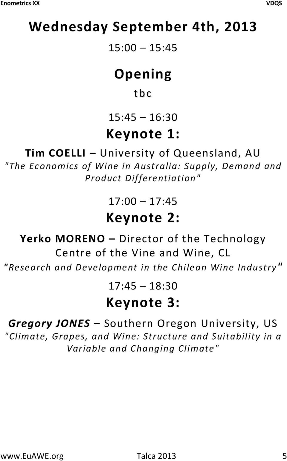 "Centre of the Vine and Wine, CL ""Research and Development in the Chilean Wine Industry"" 17:45 18:30 Keynote 3: Gregory JONES Southern"