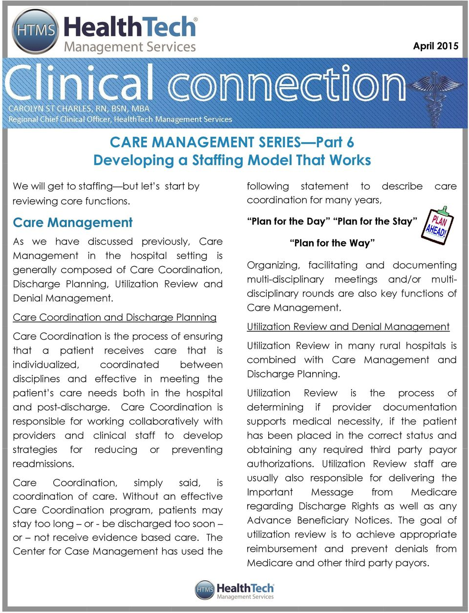 Care Coordination and Discharge Planning Care Coordination is the process of ensuring that a patient receives care that is individualized, coordinated between disciplines and effective in meeting the