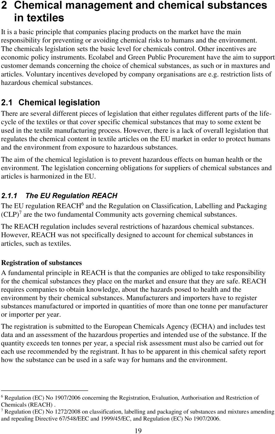 Ecolabel and Green Public Procurement have the aim to support customer demands concerning the choice of chemical substances, as such or in maxtures and articles.