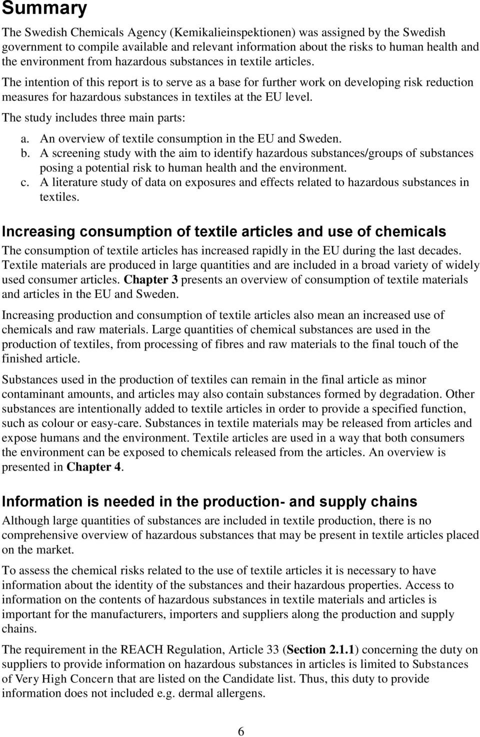 The intention of this report is to serve as a base for further work on developing risk reduction measures for hazardous substances in textiles at the EU level. The study includes three main parts: a.