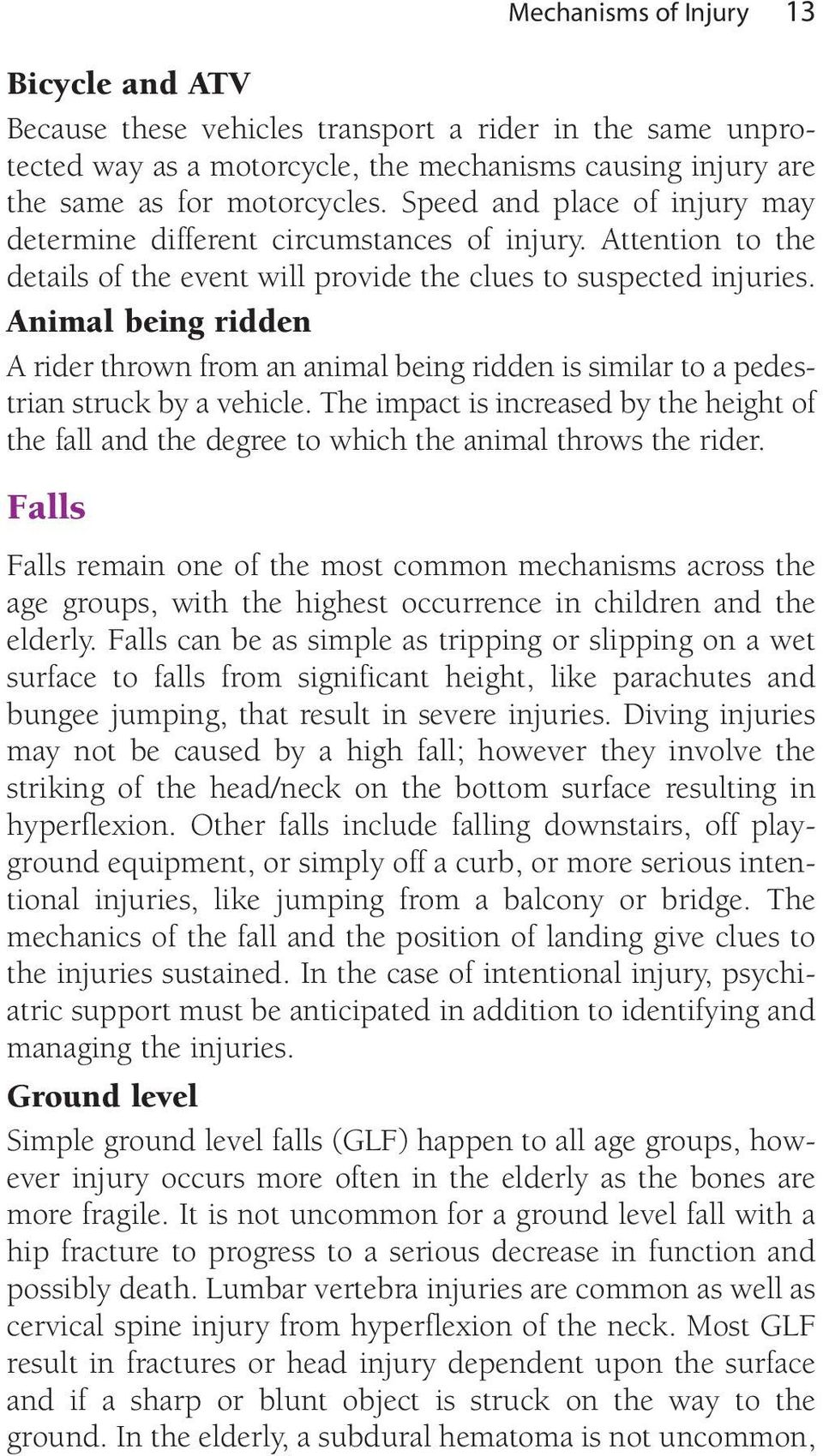 Animal being ridden A rider thrown from an animal being ridden is similar to a pedestrian struck by a vehicle.