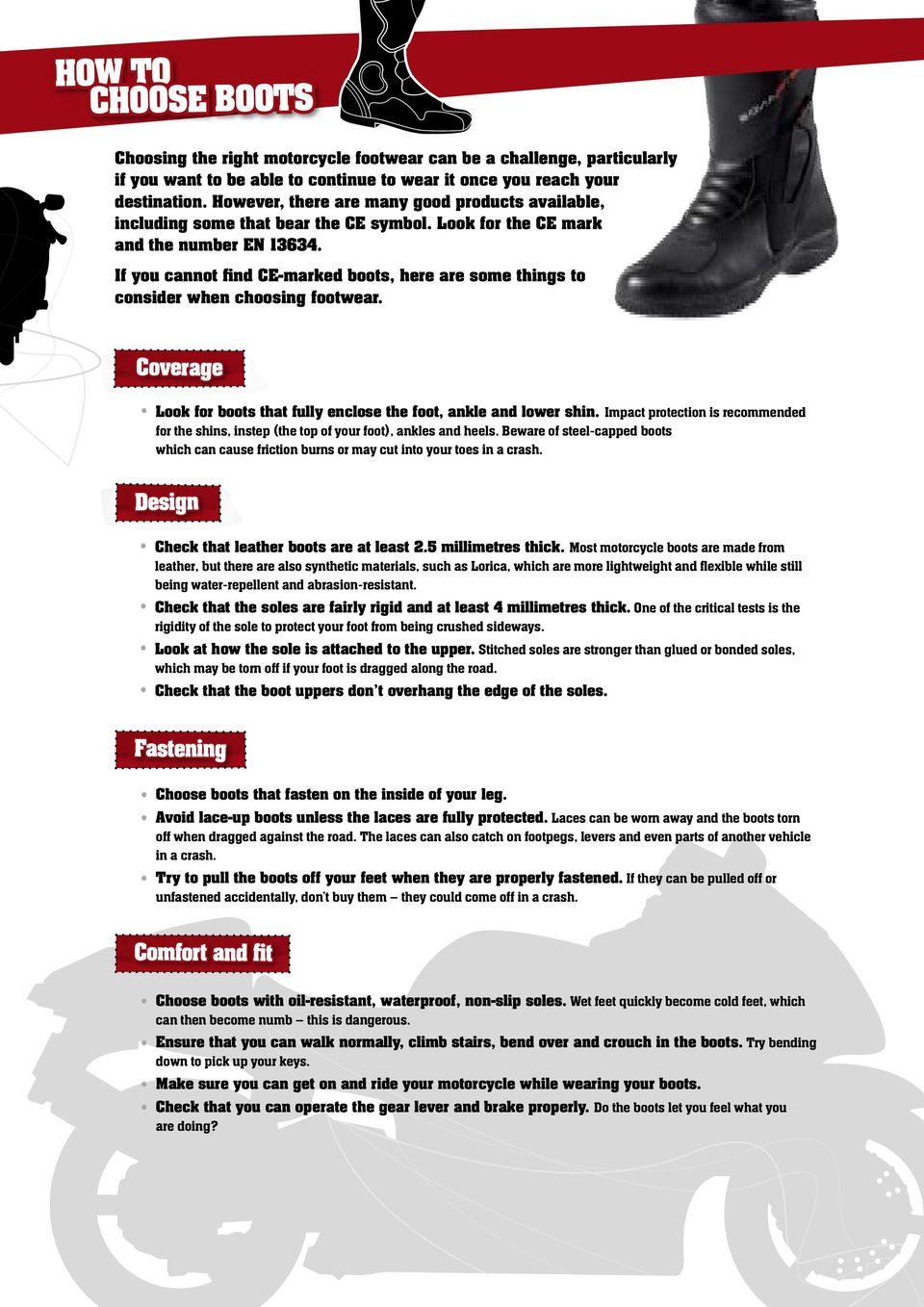 If you cannot find CE-marked boots, here are some things to consider when choosing footwear. Coverage look for boots that fully enclose the foot, ankle and lower shin.