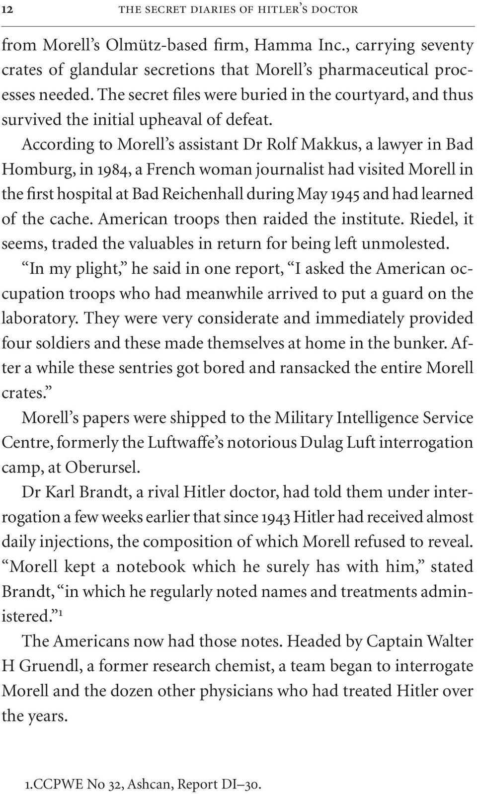 According to Morell s assistant Dr Rolf Makkus, a lawyer in Bad Homburg, in 1984, a French woman journalist had visited Morell in the first hospital at Bad Reichenhall during May 1945 and had learned