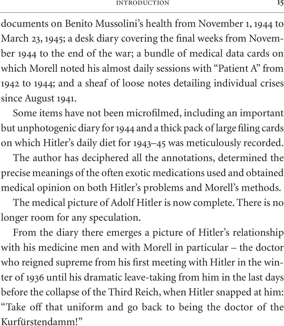 Some items have not been microfilmed, including an important but unphotogenic diary for 1944 and a thick pack of large filing cards on which Hitler s daily diet for 1943 45 was meticulously recorded.