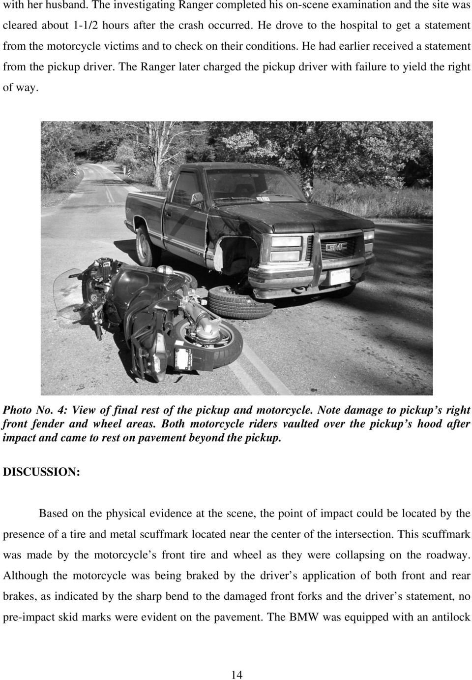 The Ranger later charged the pickup driver with failure to yield the right of way. Photo No. 4: View of final rest of the pickup and motorcycle.