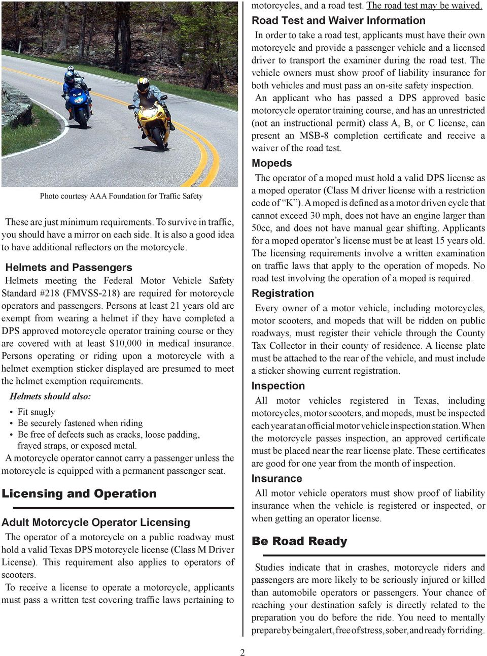 Helmets and Passengers Helmets meeting the Federal Motor Vehicle Safety Standard #218 (FMVSS-218) are required for motorcycle operators and passengers.