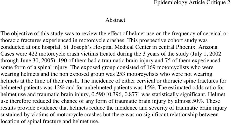 Cases were 422 motorcycle crash victims treated during the 3 years of the study (July 1, 2002 through June 30, 2005), 190 of them had a traumatic brain injury and 75 of them experienced some form of