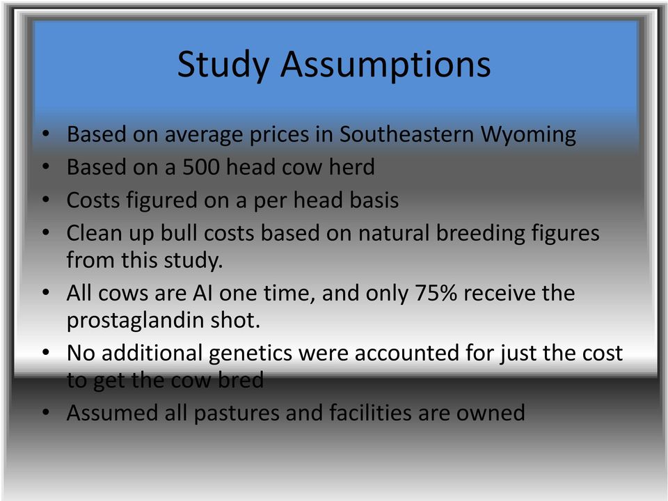 study. All cows are AI one time, and only 75% receive the prostaglandin shot.