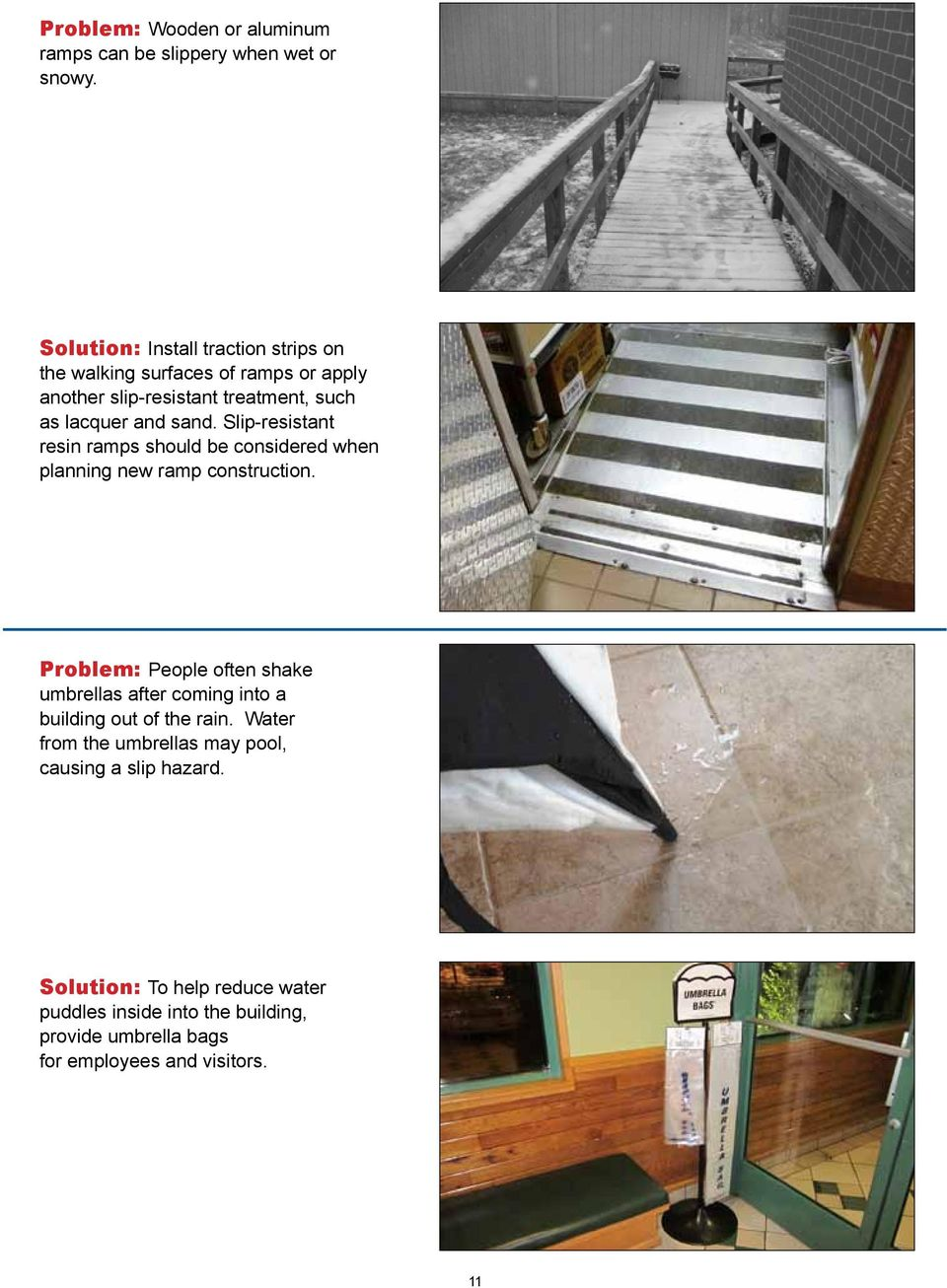 Slip-resistant resin ramps should be considered when planning new ramp construction.