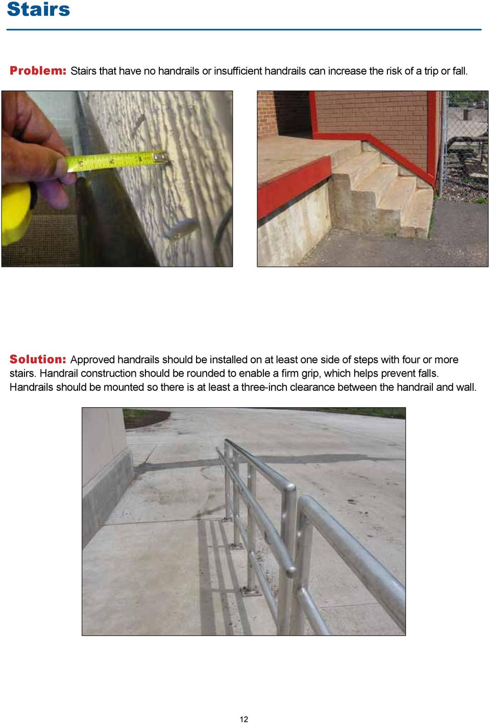 Solution: Approved handrails should be installed on at least one side of steps with four or more stairs.