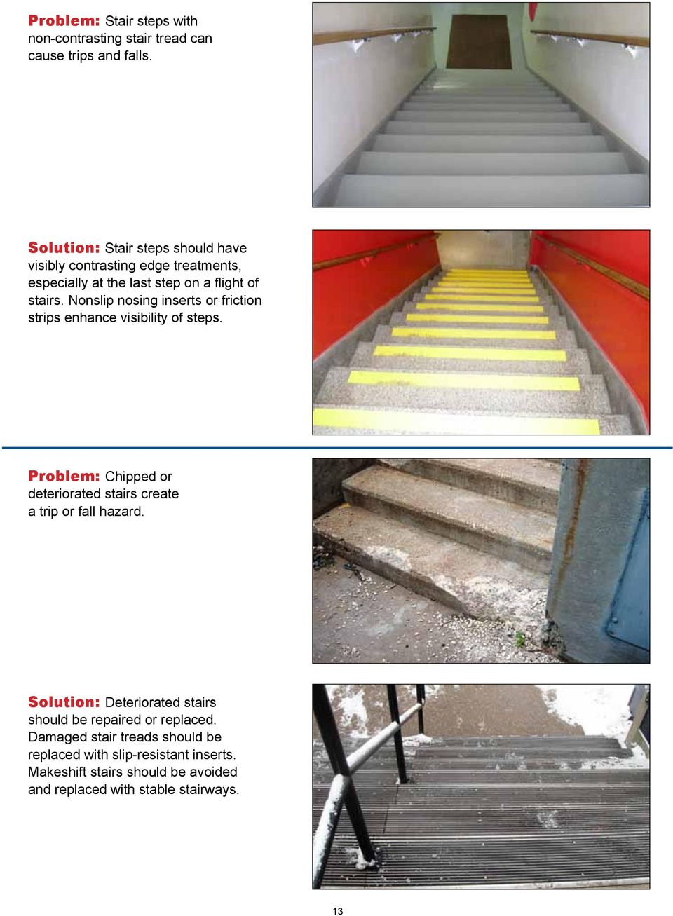 Nonslip nosing inserts or friction strips enhance visibility of steps.