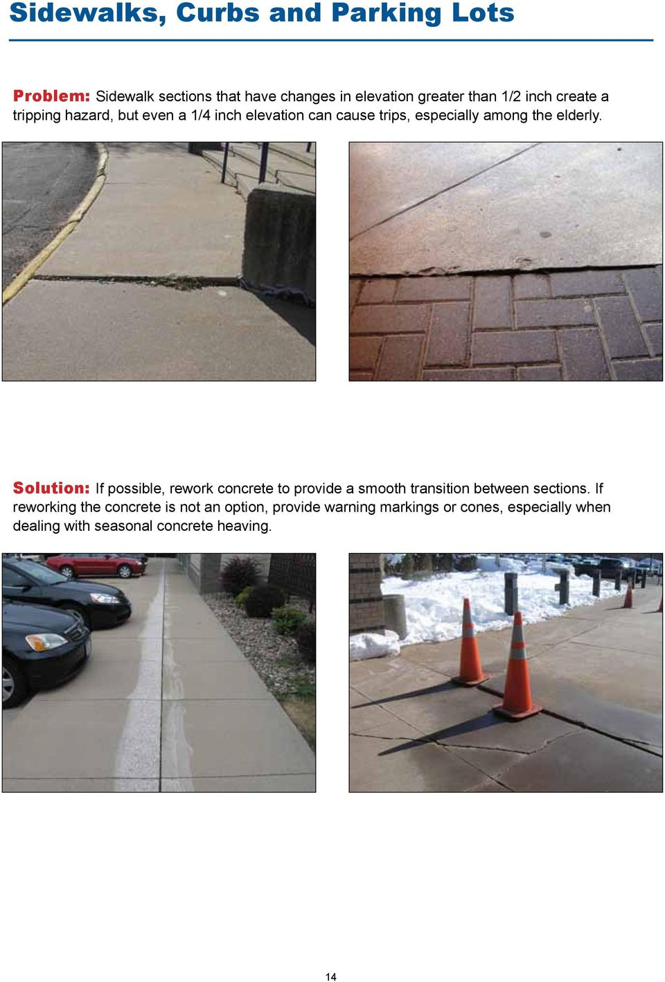 Solution: If possible, rework concrete to provide a smooth transition between sections.