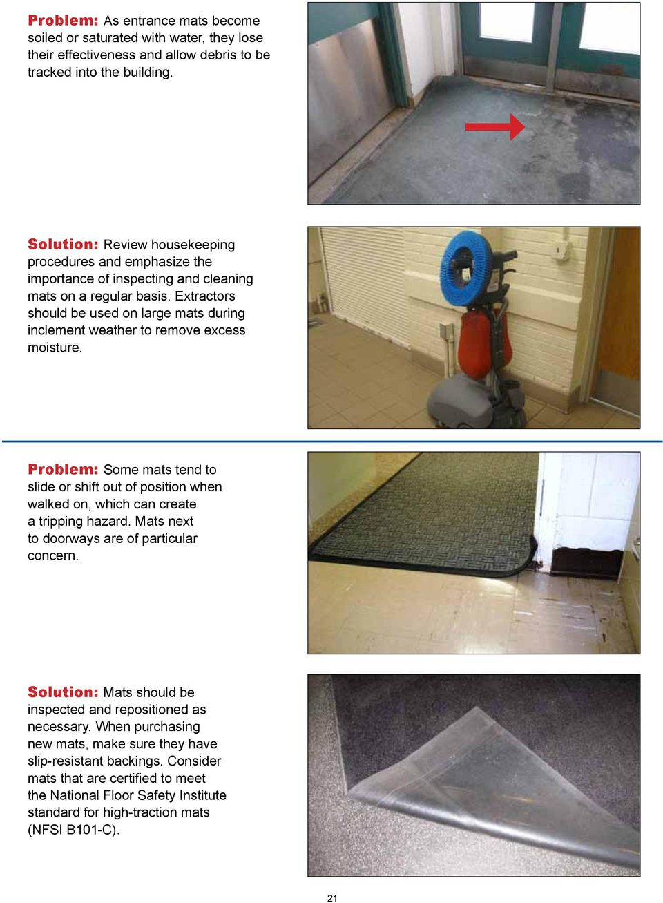 Extractors should be used on large mats during inclement weather to remove excess moisture.