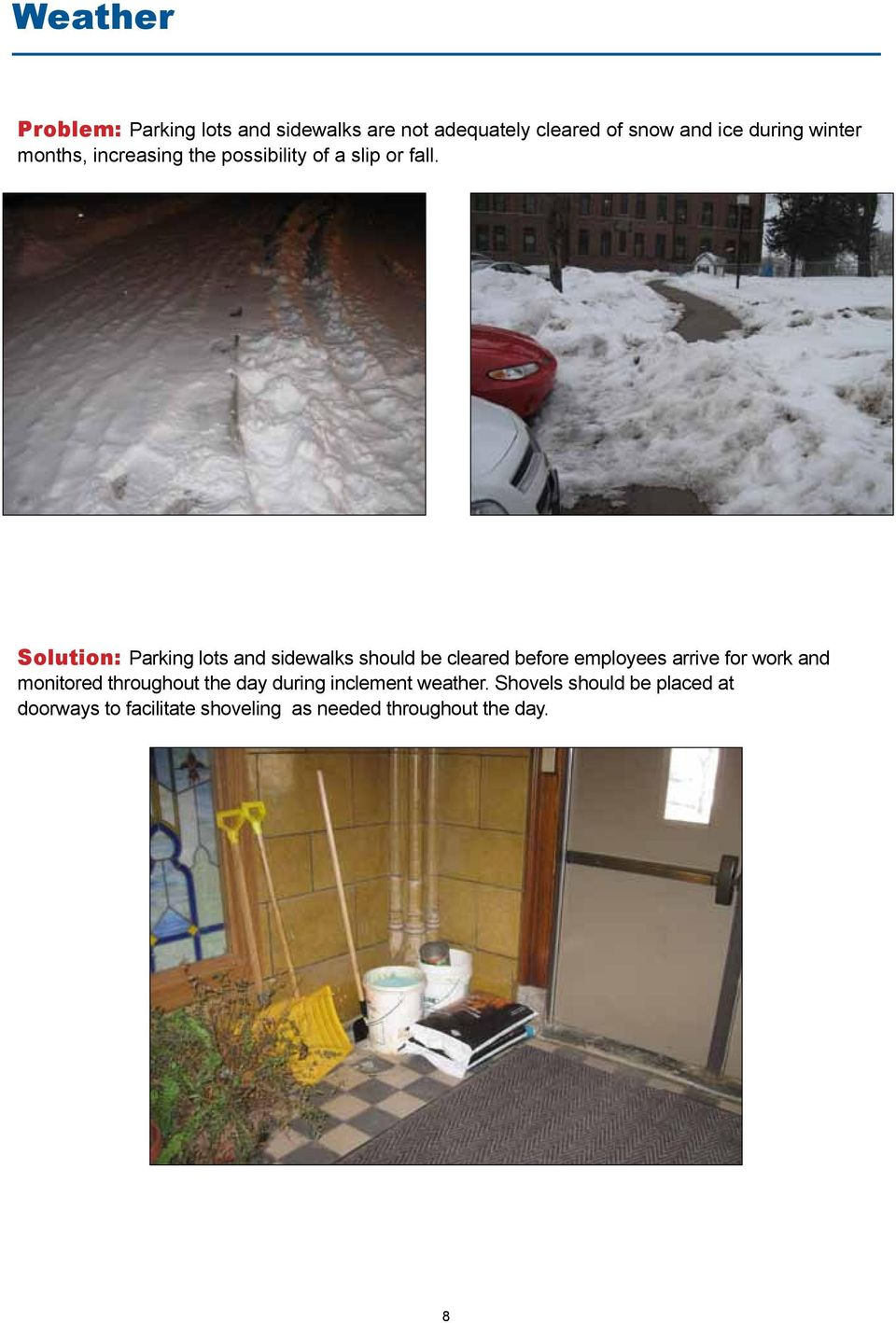 Solution: Parking lots and sidewalks should be cleared before employees arrive for work and