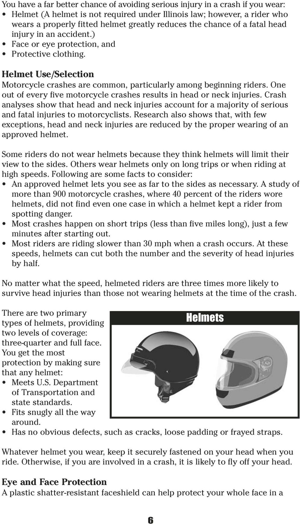 One out of every five motorcycle crashes results in head or neck injuries. Crash analyses show that head and neck injuries account for a majority of serious and fatal injuries to motorcyclists.