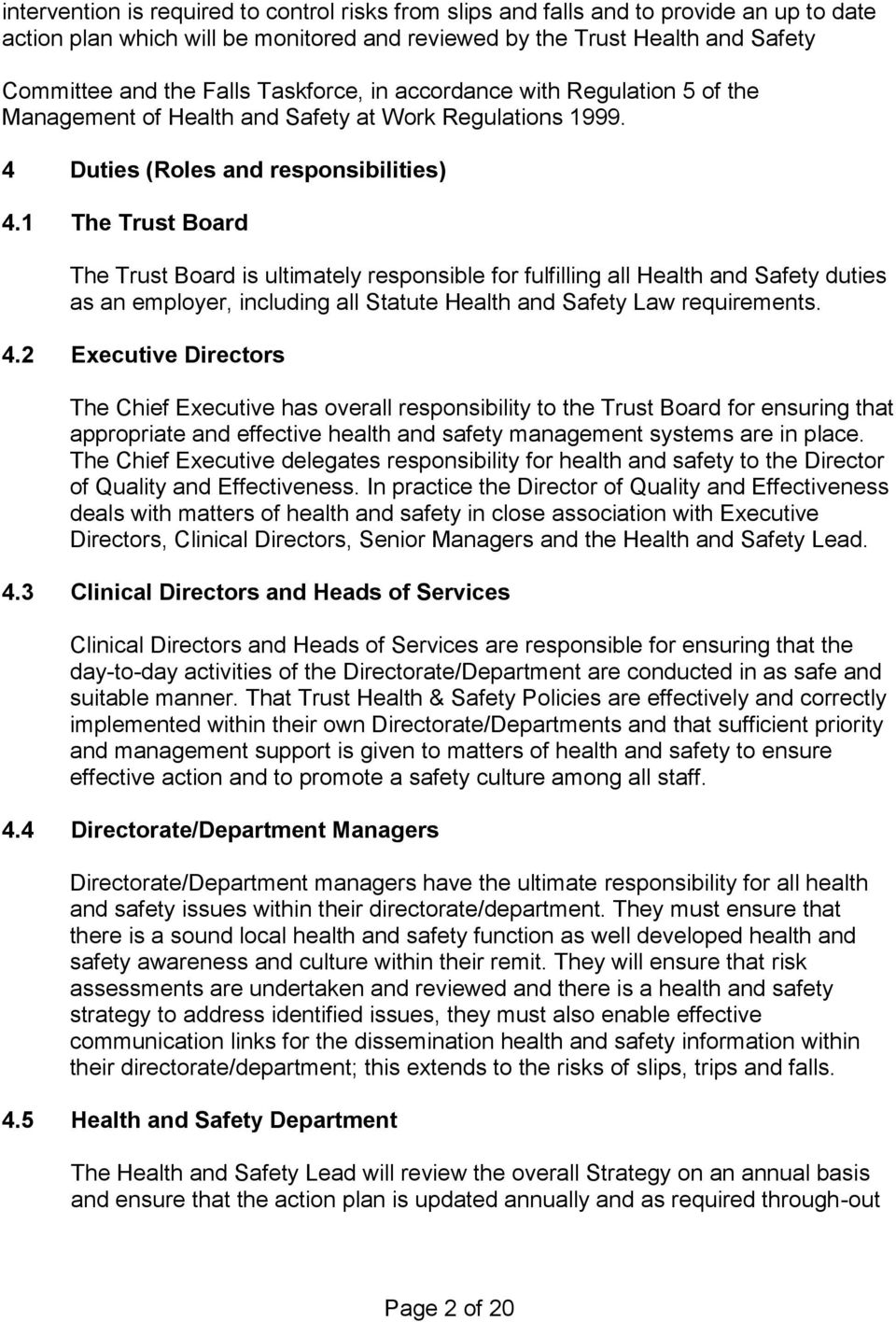 1 The Trust Board The Trust Board is ultimately responsible for fulfilling all Health and Safety duties as an employer, including all Statute Health and Safety Law requirements. 4.
