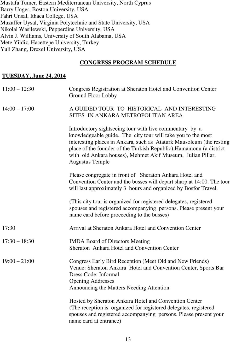 Williams, University of South Alabama, USA Mete Yildiz, Hacettepe University, Turkey Yuli Zhang, Drexel University, USA TUESDAY, June 24, 2014 CONGRESS PROGRAM SCHEDULE 11:00 12:30 14:00 17:00