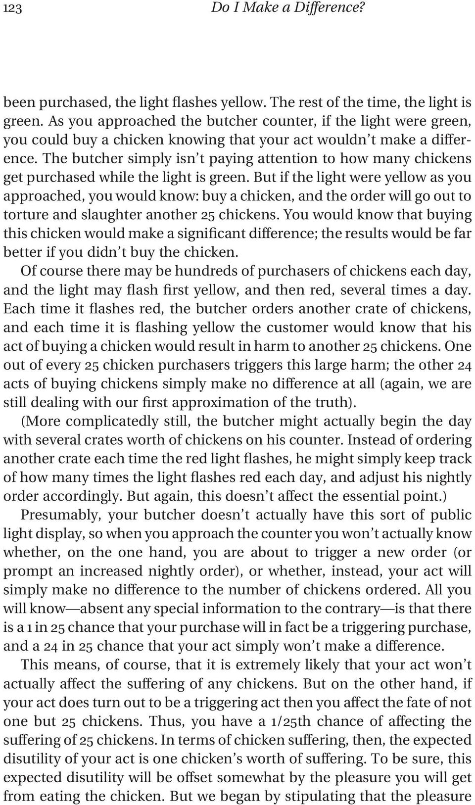The butcher simply isn t paying attention to how many chickens get purchased while the light is green.