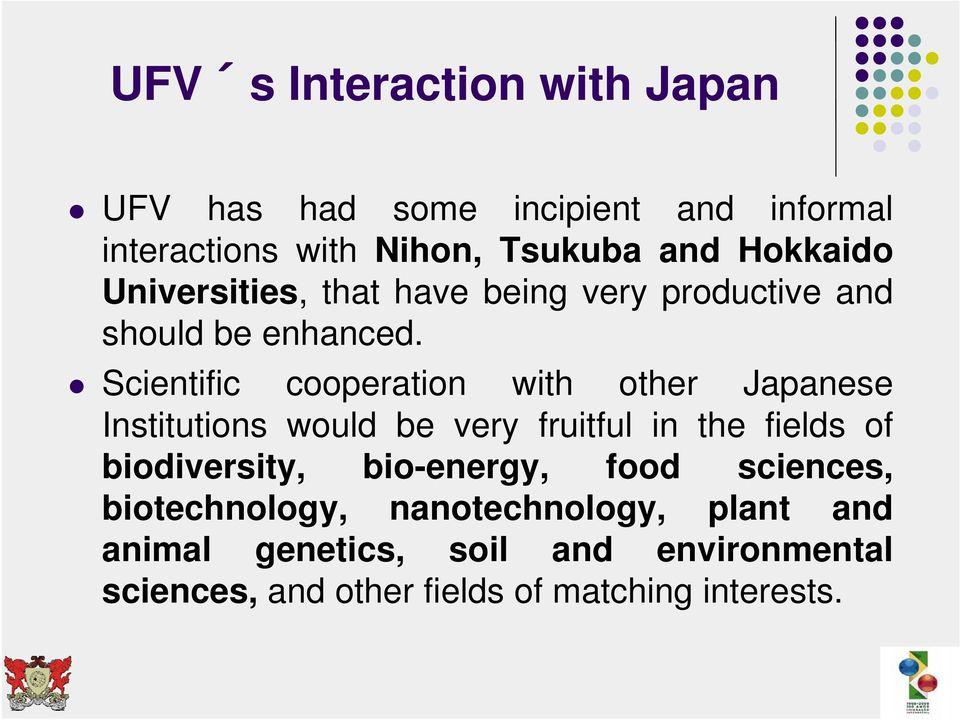 Scientific cooperation with other Japanese Institutions would be very fruitful in the fields of biodiversity,