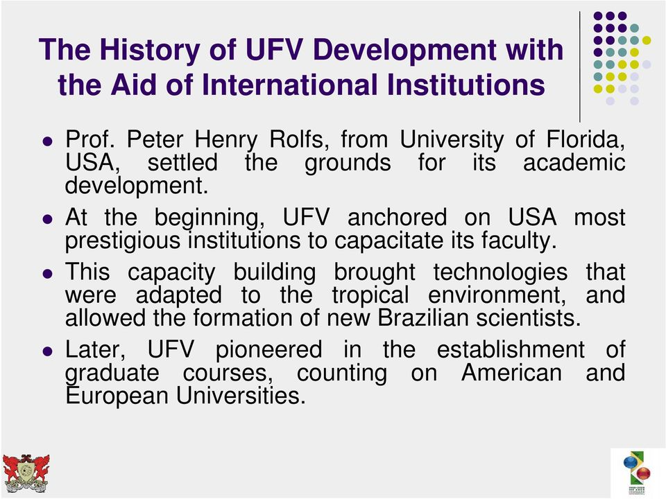 At the beginning, UFV anchored on USA most prestigious institutions to capacitate its faculty.