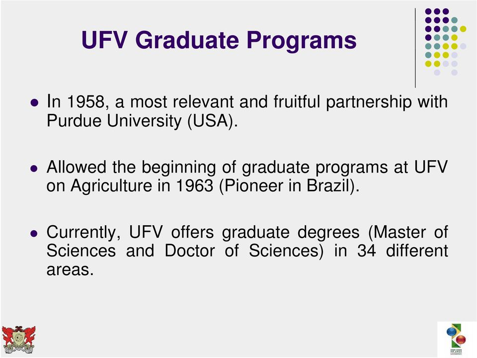 Allowed the beginning of graduate programs at UFV on Agriculture in 1963