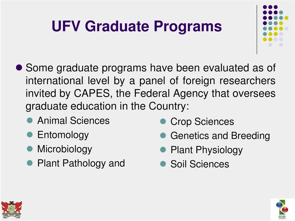 oversees graduate education in the Country: Animal Sciences Crop Sciences Entomology