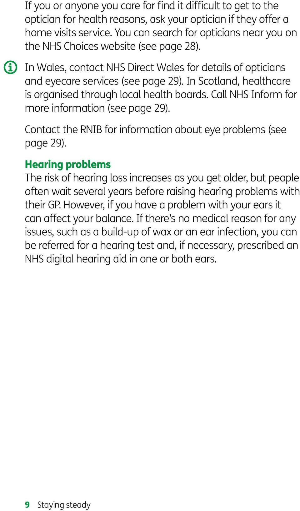 In Scotland, healthcare is organised through local health boards. Call NHS Inform for more information (see page 29). Contact the RNIB for information about eye problems (see page 29).