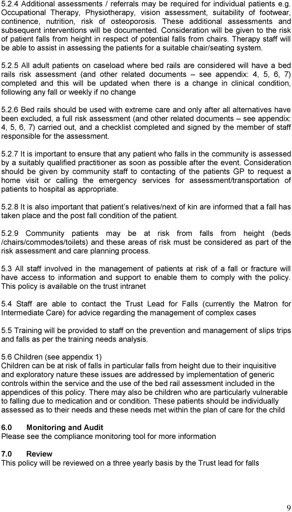 These additional assessments and subsequent interventions will be documented. Consideration will be given to the risk of patient falls from height in respect of potential falls from chairs.