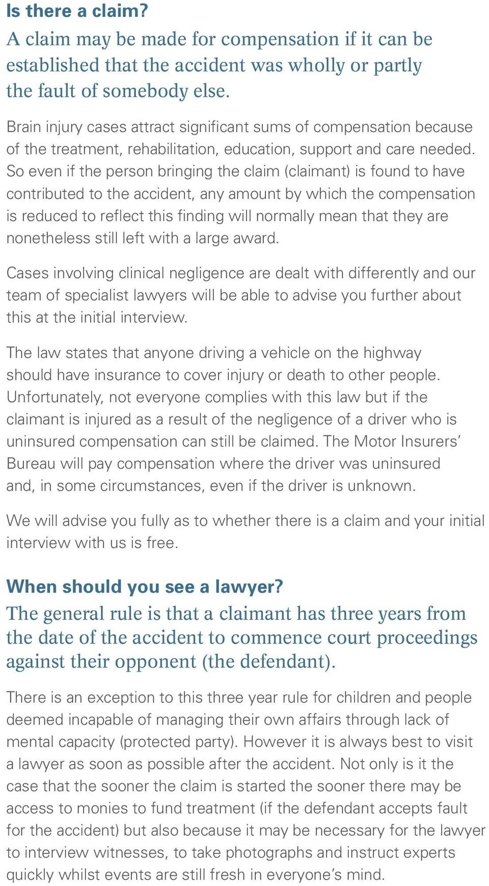 So even if the person bringing the claim (claimant) is found to have contributed to the accident, any amount by which the compensation is reduced to reflect this finding will normally mean that they