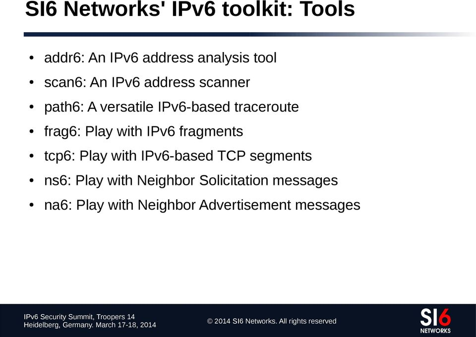 frag6: Play with IPv6 fragments tcp6: Play with IPv6-based TCP segments ns6:
