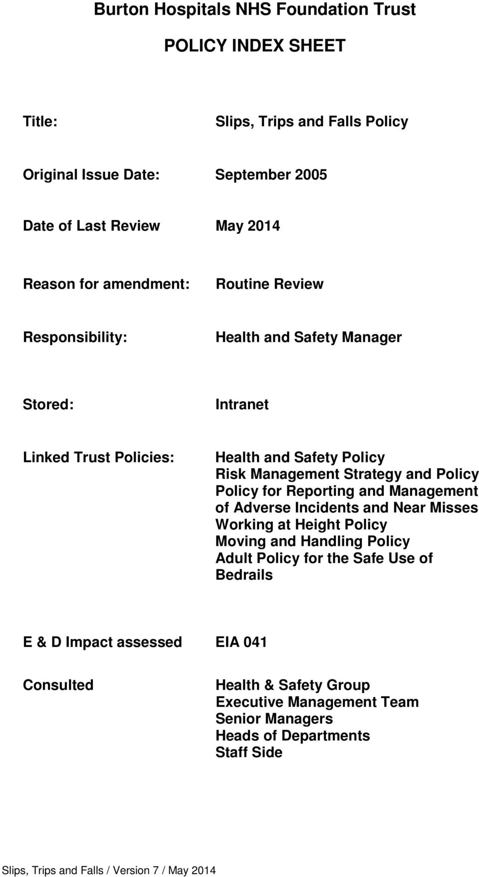 Policy for Reporting and Management of Adverse Incidents and Near Misses Working at Height Policy Moving and Handling Policy Adult Policy for the Safe Use of Bedrails E &