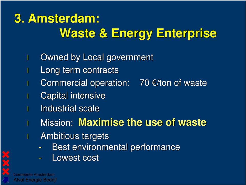 waste Capital intensive Industrial scale Mission: Maximise the use