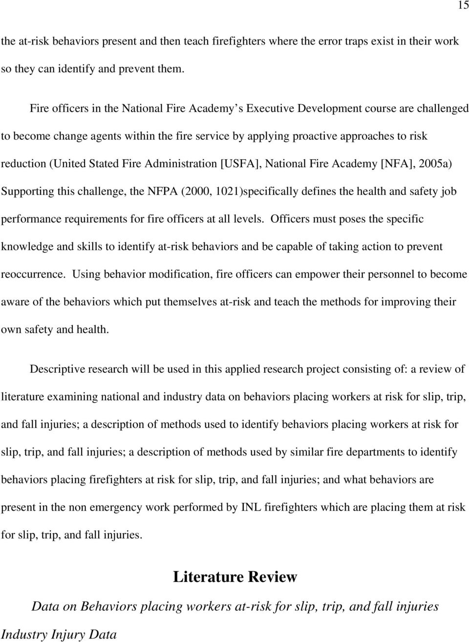 Stated Fire Administration [USFA], National Fire Academy [NFA], 2005a) Supporting this challenge, the NFPA (2000, 1021)specifically defines the health and safety job performance requirements for fire