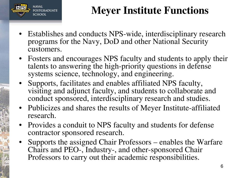 Supports, facilitates and enables affiliated NPS faculty, visiting and adjunct faculty, and students to collaborate and conduct sponsored, interdisciplinary research and studies.