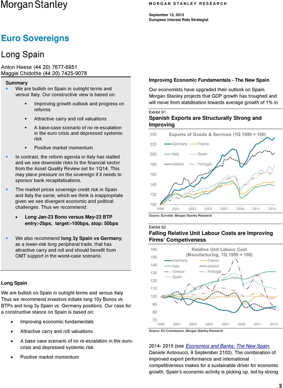 systemic risk Positive market momentum In contrast, the reform agenda in Italy has stalled and we see downside risks to the financial sector from the Asset Quality Review set for 1Q14.
