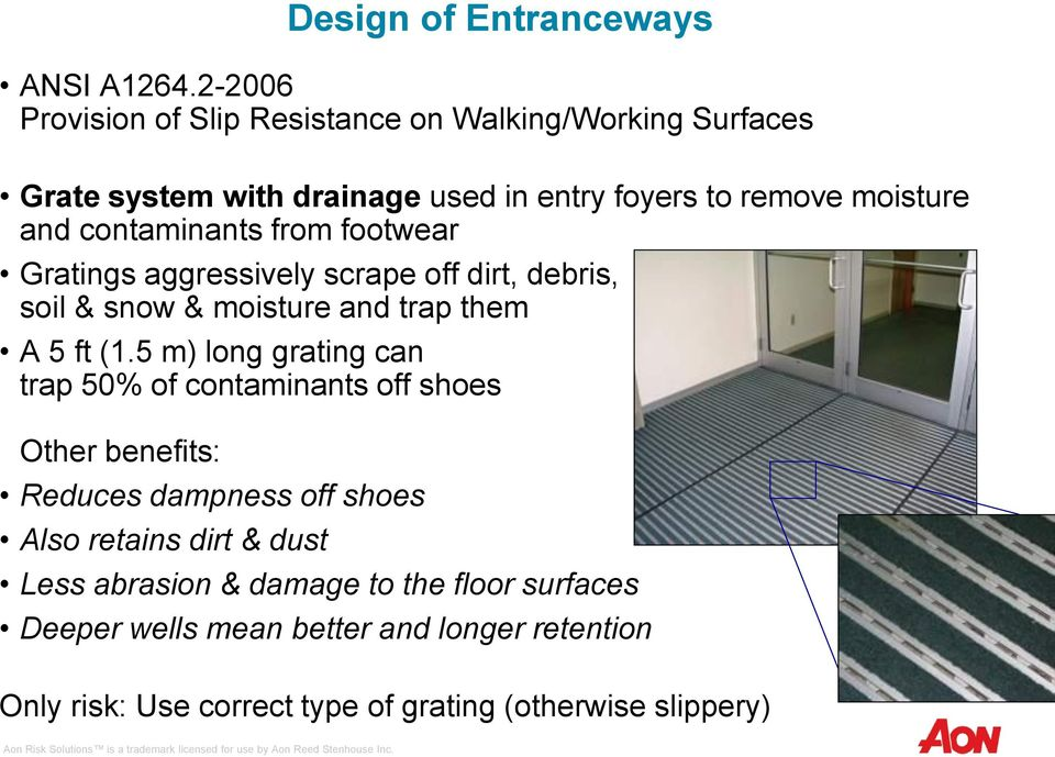 contaminants from footwear Gratings aggressively scrape off dirt, debris, soil & snow & moisture and trap them A 5 ft (1.