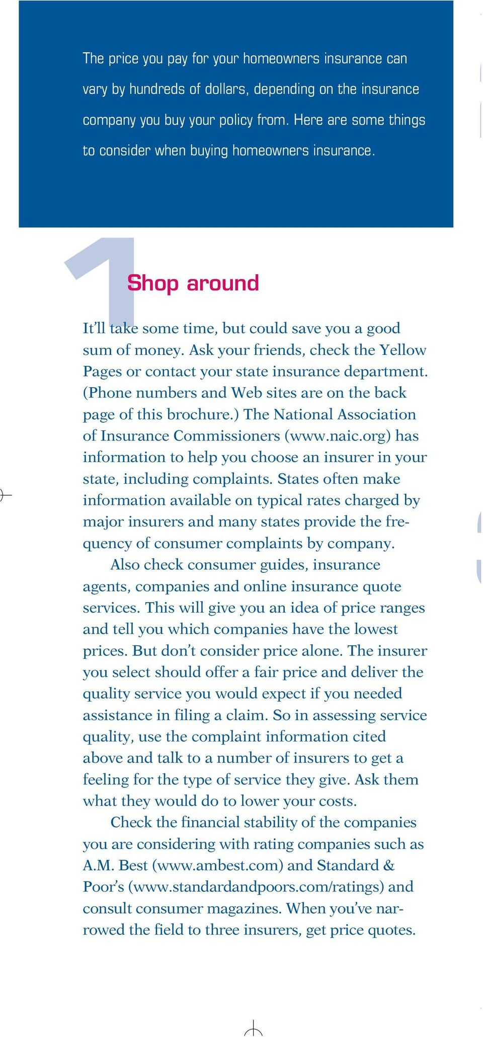 Ask your friends, check the Yellow Pages or contact your state insurance department. (Phone numbers and Web sites are on the back page of this brochure.